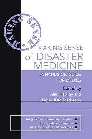 Portada del libro 9780340967560 Making Sense of Disaster Medicine. a Hands-on Guide for Medics