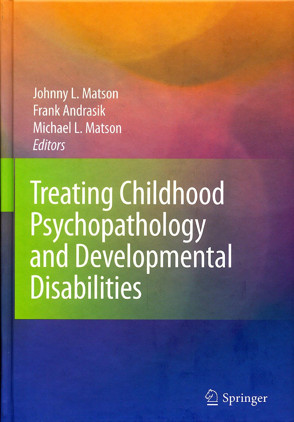 Portada del libro 9780387095295 Treating Childhood Psychopathology and Developmental Disabilities