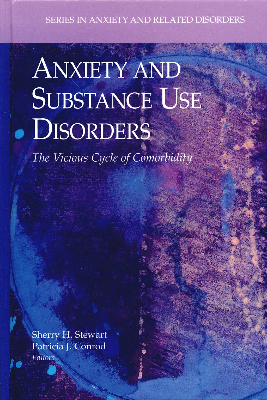Portada del libro 9780387742892 Anxiety and Substance Use Disorders. the Vicious Cycle of Comorbidity