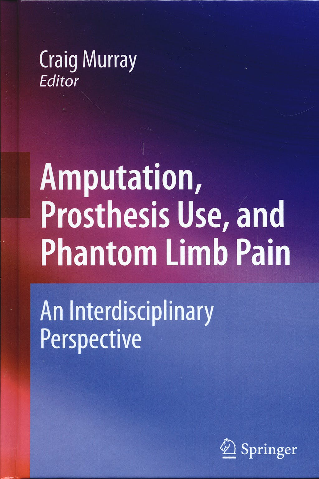 Portada del libro 9780387874616 Amputation, Prosthesis, and Phantom Limb Pain. an Interdisciplinary Perspective