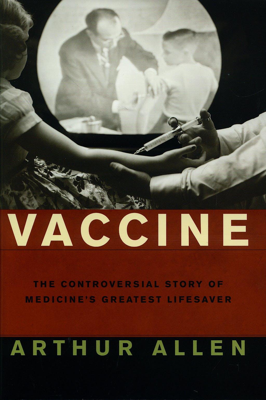Portada del libro 9780393059113 Vaccine. the Controversial Story of Medicine's Greatest Lifesaver