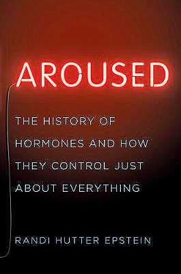 Portada del libro 9780393239607 Aroused. The History of Hormones and How They Control Just About Everything