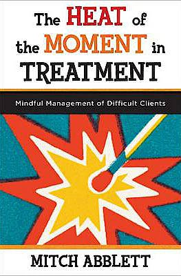 Portada del libro 9780393708318 The Heat of the Moment in Treatment. Mindful Management of Difficult Clients