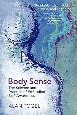Portada del libro 9780393708660 Body Sense. the Science and Practice of Embodied Self-Awareness