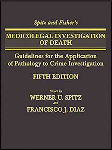 Portada del libro 9780398093129 Spitz and Fisher's Medicolegal Investigation of Death: Guidelines for the Application of Pathology to Crime Investigation