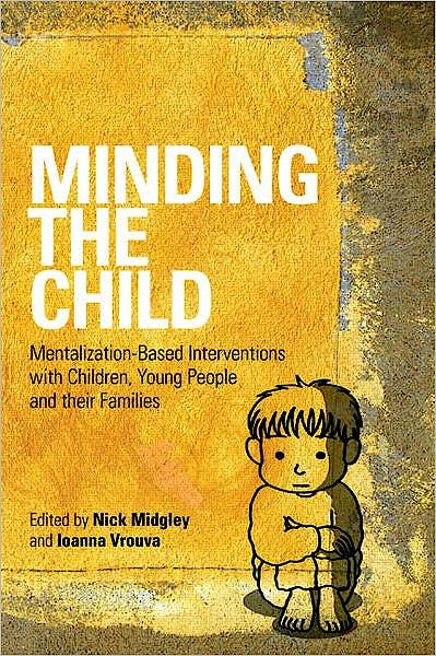 Portada del libro 9780415605250 Minding the Child: Mentalization-Based Interventions with Children, Young People and Their Families