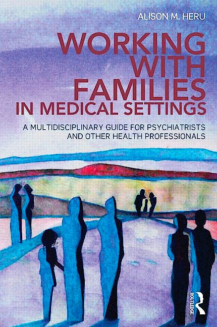 Portada del libro 9780415656481 Working with Families in Medical Settings. a Multidisciplinary Guide for Psychiatrists and Other Health Professionals (Softcover)