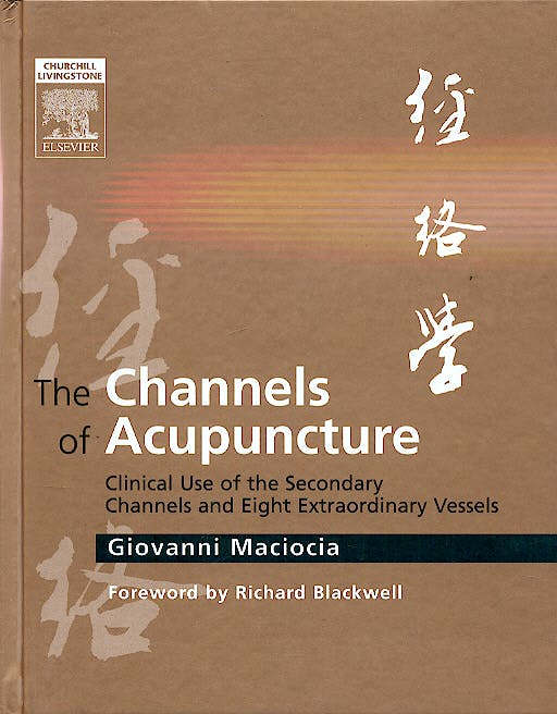 Portada del libro 9780443074912 The Channels of Acupuncture. Clinical Use of the Secondary Channels and Eight Extraordinary Vessels