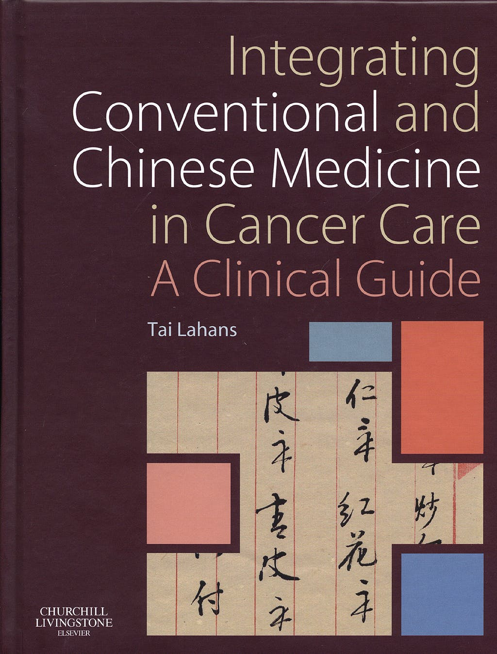 Portada del libro 9780443100635 Integrating Conventional and Chinese Medicine in Cancer Care. a Clinical Guide