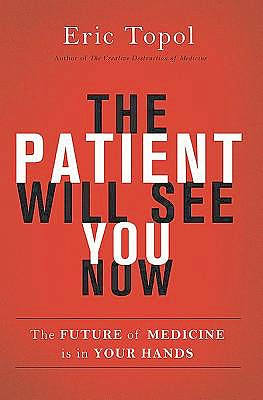Portada del libro 9780465054749 The Patient Will See You Now. the Future of Medicine is in Your Hands