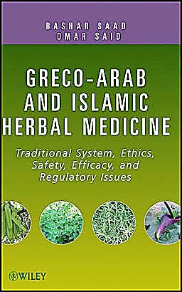 Portada del libro 9780470474211 Greco-Arab and Islamic Herbal Medicine: Traditional System, Ethics, Safety, Efficacy, and Regulatory Issues