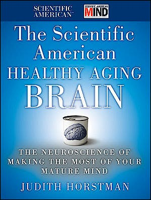 Portada del libro 9780470647738 The Scientific American Healthy Aging Brain. the Neuroscience of Making the Most of Your Mature Mind