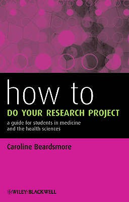 Portada del libro 9780470658208 How to Do Your Research Project. a Guide for Students in Medicine and the Health Sciences