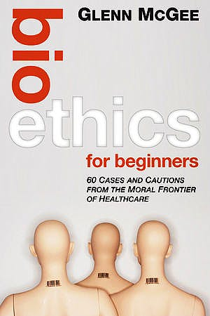 Portada del libro 9780470659113 Bioethics for Beginners. 60 Cases and Cautions from the Moral Frontier of Healthcare