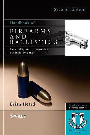 Portada del libro 9780470694602 Handbook of Firearms and Ballistics. Examining and Interpreting Forensic Evidence