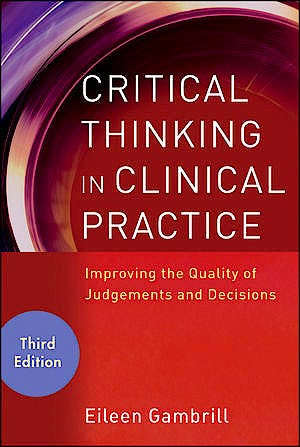 Portada del libro 9780470904381 Critical Thinking in Clinical Practice. Improving the Quality of Judgments and Decisions