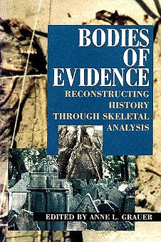 Portada del libro 9780471042792 Bodies of Evidence: Reconstructing Historing Though Skeletal Analysis