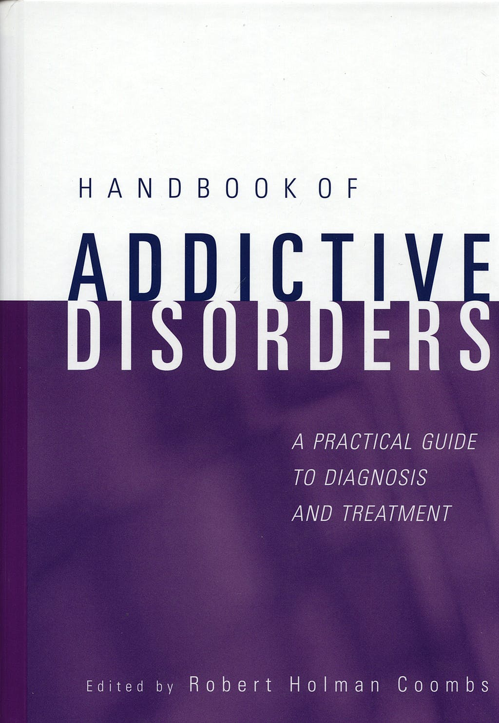 Portada del libro 9780471235026 Handbook of Addictive Disorders: A Practical Guide to Diagnosis & Trea