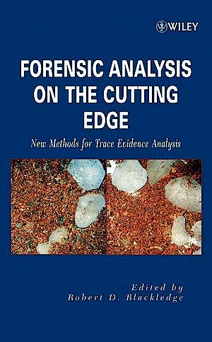 Portada del libro 9780471716440 Forensic Analysis on the Cutting Edge: New Methods for Trace Evidence Analysis