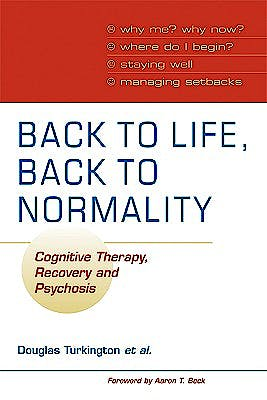 Portada del libro 9780521699563 Back to Life, Back to Normality. Cognitive Therapy, Recovery and Psychosis