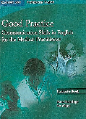 Portada del libro 9780521755900 Good Practice Student's Book. Communication Skills in English for the Medical Practitioner. Upper-Intermediate to Advanced