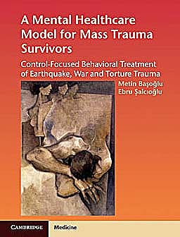 Portada del libro 9780521880008 A Mental Healthcare Model for Mass Trauma Survivors. Control Focused Behavioral Treatment of Earthquake, War, and  Torture Trauma