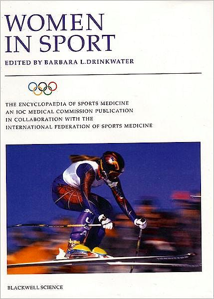 Portada del libro 9780632050840 Women in Sport. Volume Viii of the Encyclopaedia of Sports Medicine, an Ioc Medical Committee Publication