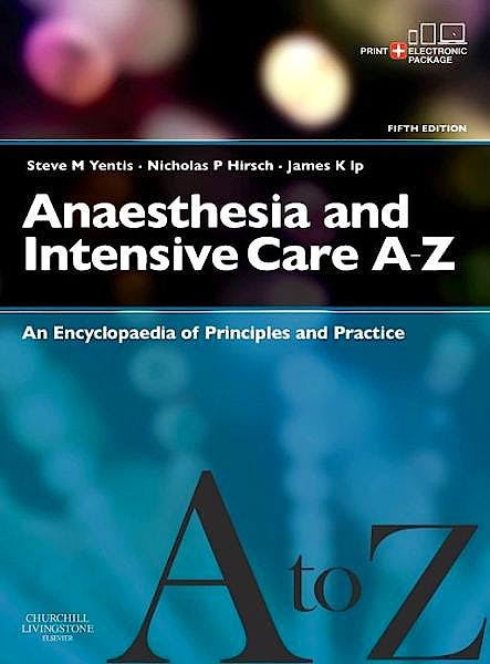 Portada del libro 9780702044205 Anaesthesia and Intensive Care A-Z. an Encyclopedia of Principles and Practice (Print and E-Book)