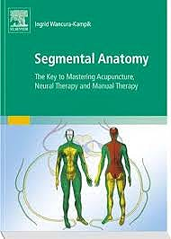 Portada del libro 9780702050428 Segmental Anatomy. The Key to Mastering Acupuncture, Neural Therapy and Manual Therapy
