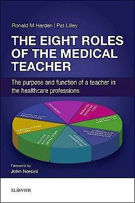 Portada del libro 9780702068959 The Eight Roles of the Medical Teacher. The Purpose and Function of a Teacher in the Healthcare Professions