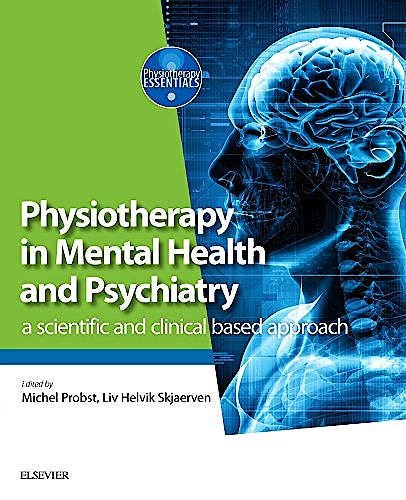 Portada del libro 9780702072680 Physiotherapy in Mental Health and Psychiatry. A Scientific and Clinical Based Approach (Physiotherapy Essentials)