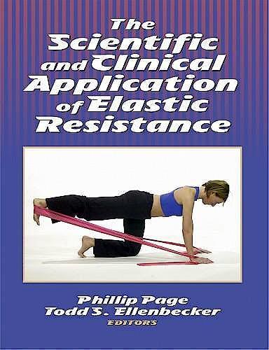 Portada del libro 9780736036887 The Scientific and Clinical Application of Elastic Resistance