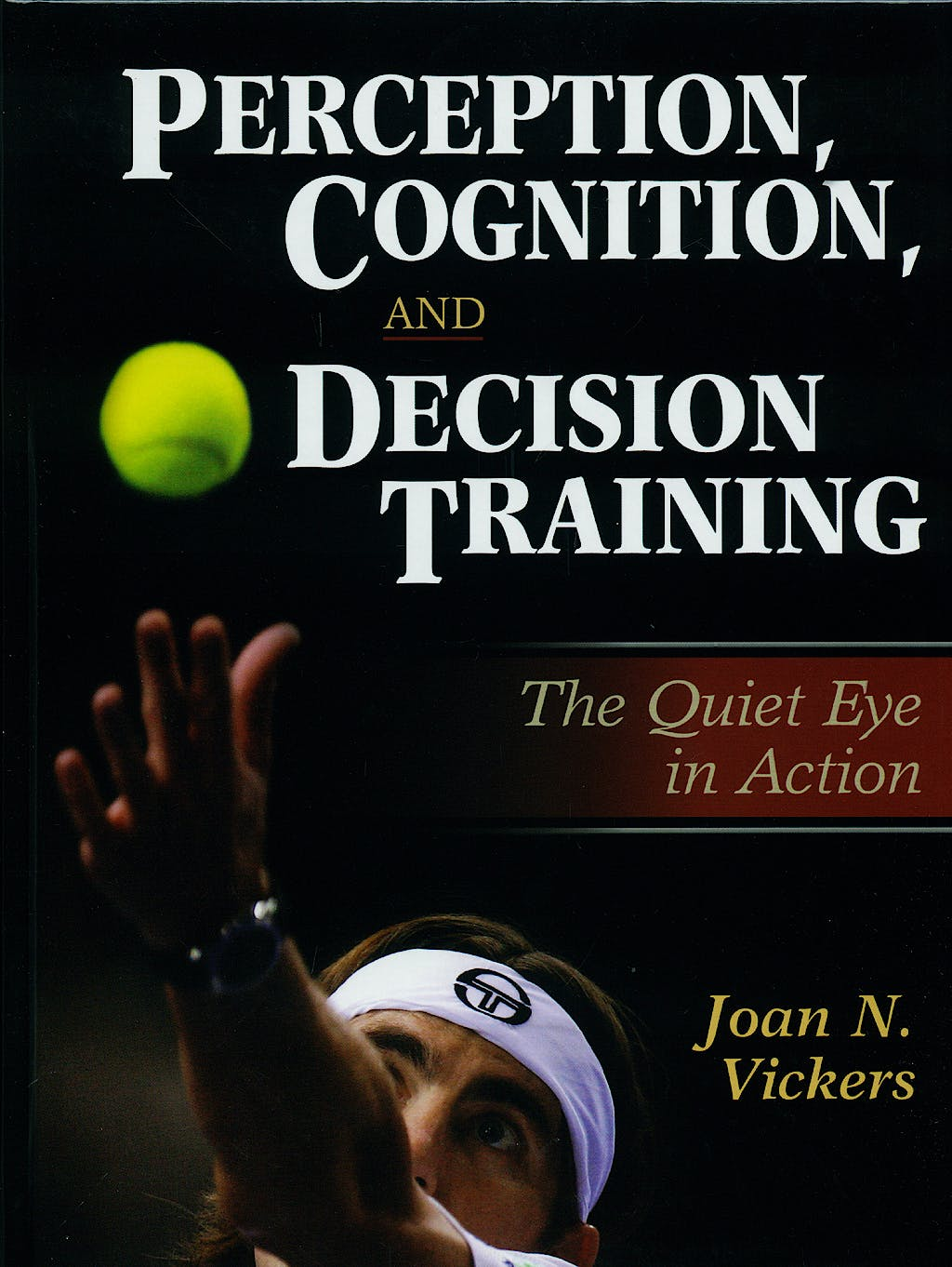 Portada del libro 9780736042567 Perception, Cognition, and Decision Training - the Quiet Eye in Action