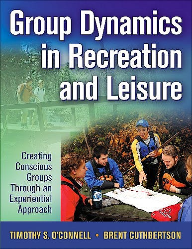 Portada del libro 9780736062879 Group Dynamics in Recreation and Leisure. Creating Conscious Groups through an Experiential Approach