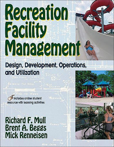 Portada del libro 9780736070027 Recreation Facility Management. Design, Development, Operations and Utilization