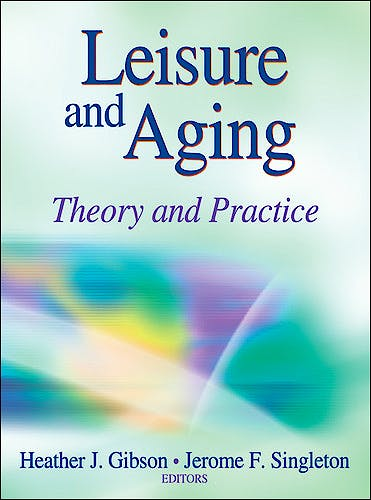 Portada del libro 9780736094634 Leisure and Aging. Theory and Practice