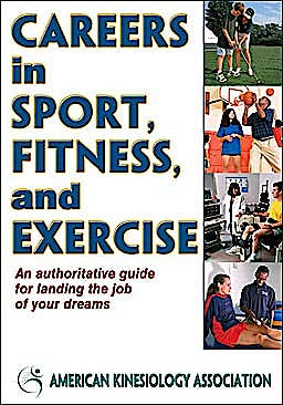 Portada del libro 9780736095662 Careers in Sport, Fitness and Exercise. An Authoritative Guide to Landing the Job of Your Dreams