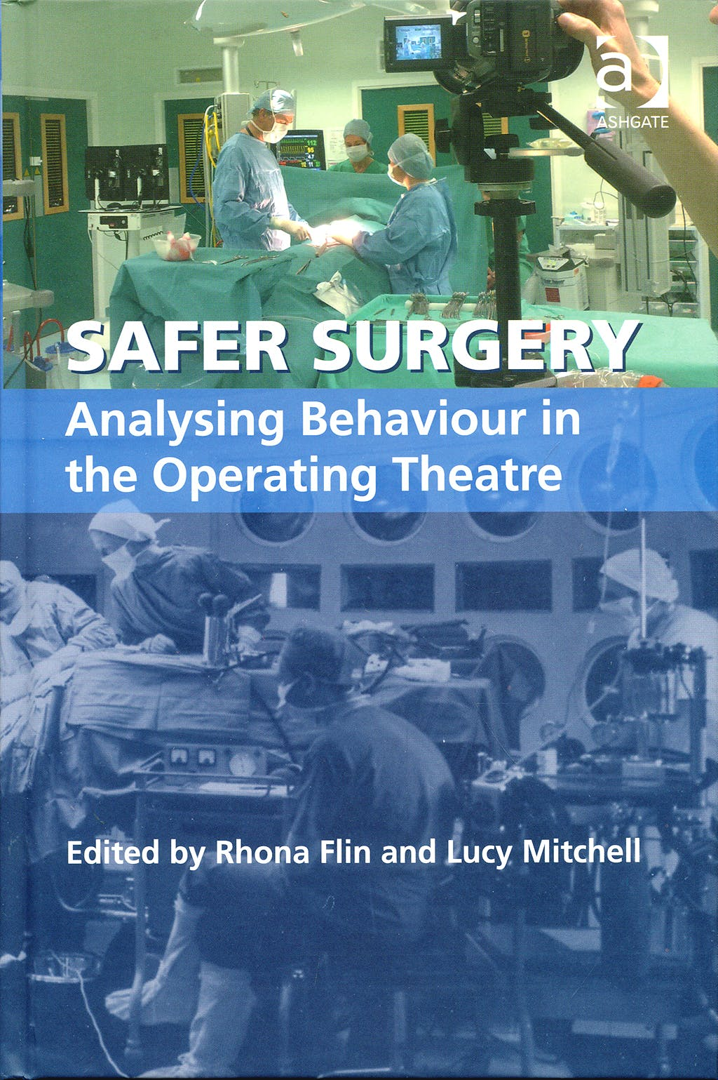 Portada del libro 9780754675365 Safer Surgery. Analysing Behaviour in the Operating Theatre