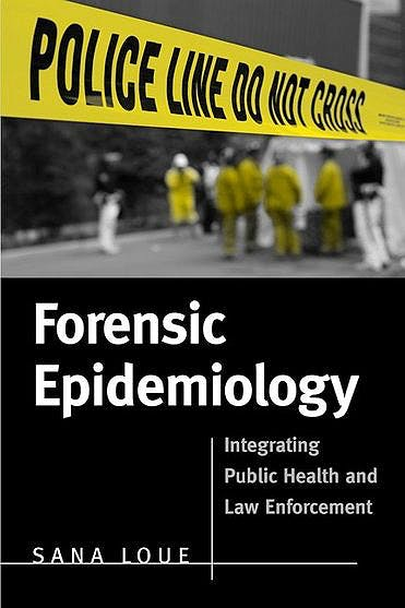 Portada del libro 9780763738495 Forensic Epidemiology. Integrating Public Health and Law Enforcement
