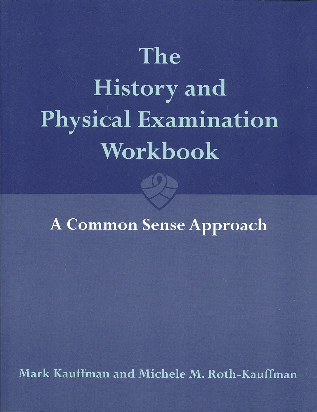 Portada del libro 9780763743406 The History and Physical Examination Workbook. a Common Sense Approach
