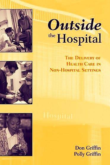 Portada del libro 9780763745042 Outside the Hospital. the Delivery of Health Care in Non-Hospital Settings