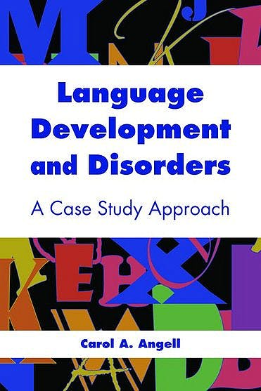 Portada del libro 9780763754006 Language Development and Disorders. a Case Study Approach
