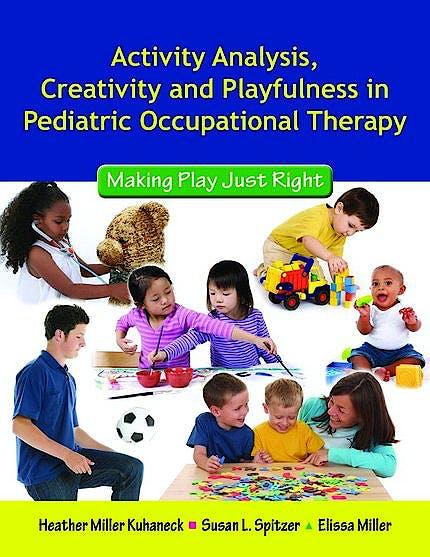 Portada del libro 9780763756062 Activity Analysis, Creativity and Playfulness in Pediatric Occupational Therapy. Making Play Just Right