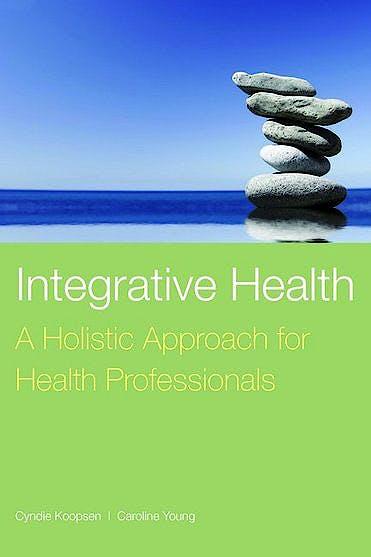 Portada del libro 9780763757618 Integrative Health. a Holistic Approach for Health Professionals