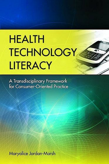 Portada del libro 9780763758486 Health Technology Literacy. a Transdisciplinary Framework for Consumer-Oriented Practice