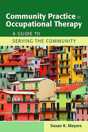 Portada del libro 9780763762490 Community Practice in Occupational Therapy. a Guide to Serving the Community