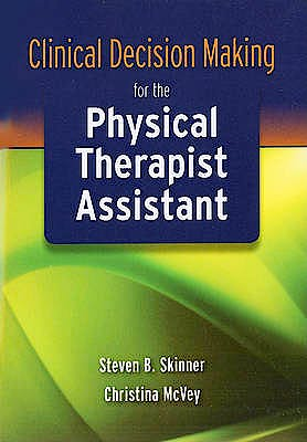 Portada del libro 9780763771256 Clinical Decision Making for the Physical Therapist Assistant