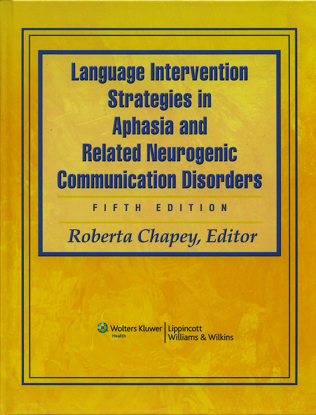 Portada del libro 9780781769815 Language Intervention Strategies in Aphasia and Related Neurogenic
