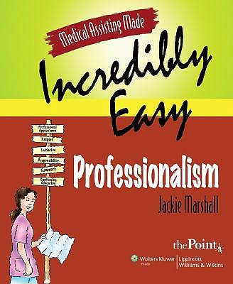 Portada del libro 9780781772105 Medical Assisting Made Incredibly Easy: Professionalism