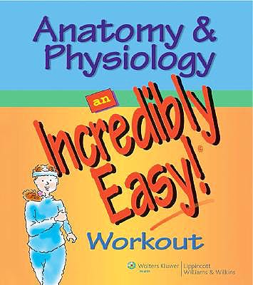 Portada del libro 9780781783033 Anatomy and Physiology. an Incredibly Easy! Workout
